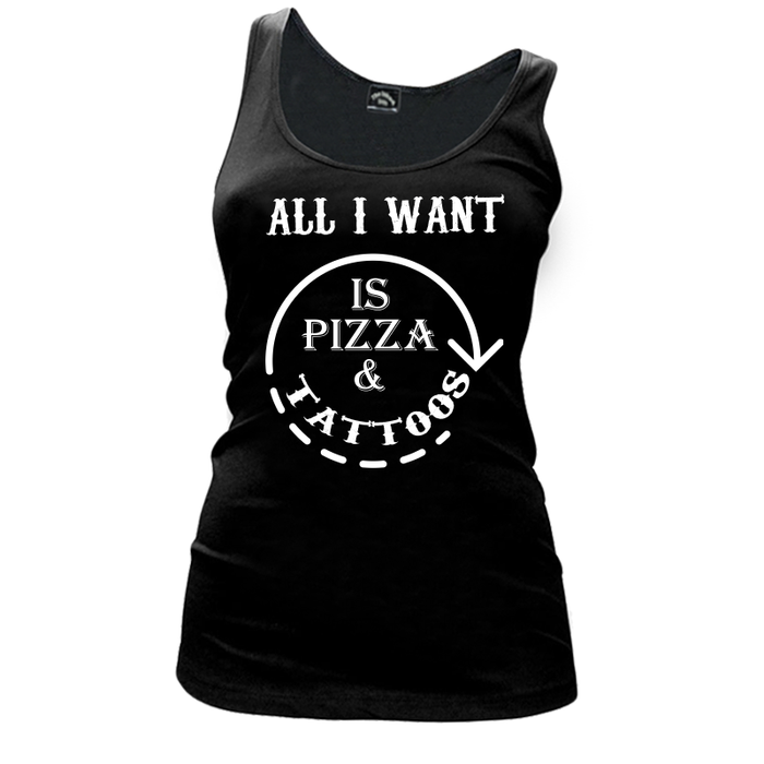 Women's All I Want Is Pizza And Tattoos - Tank Top
