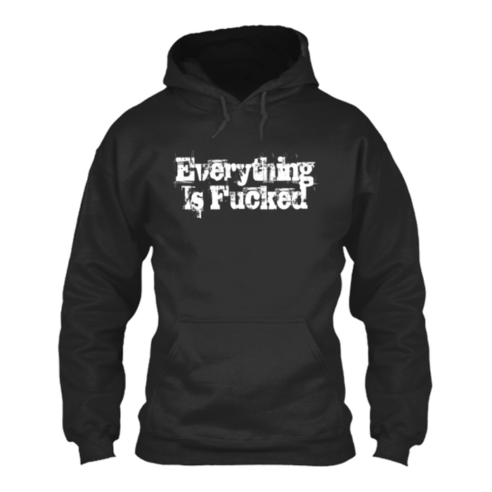 Women'S Everything Is Fucked - Hoodie