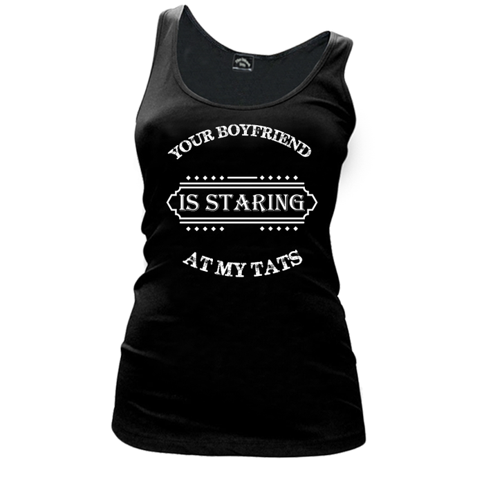 Women'S Your Boyfriend Is Staring At My Tats - Tank Top