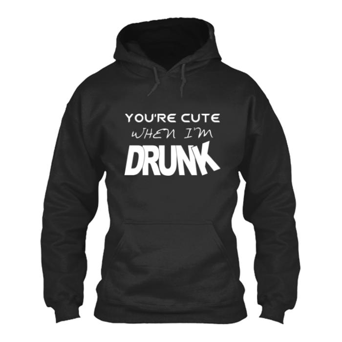 Women'S You'Re Cute When I'M Drunk - Hoodie