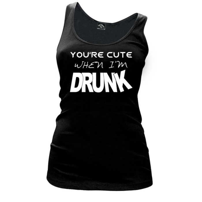 Women'S You'Re Cute When I'M Drunk - Tank Top