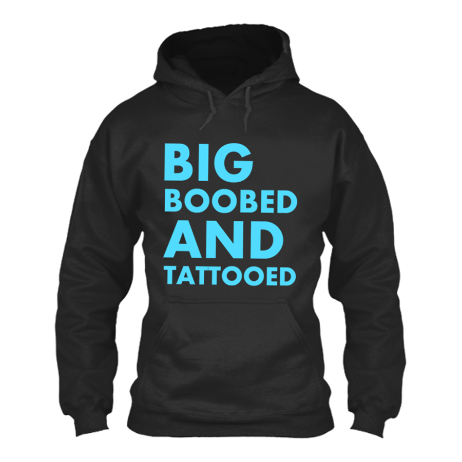 Women'S Big Boobed And Tattooed - Hoodie