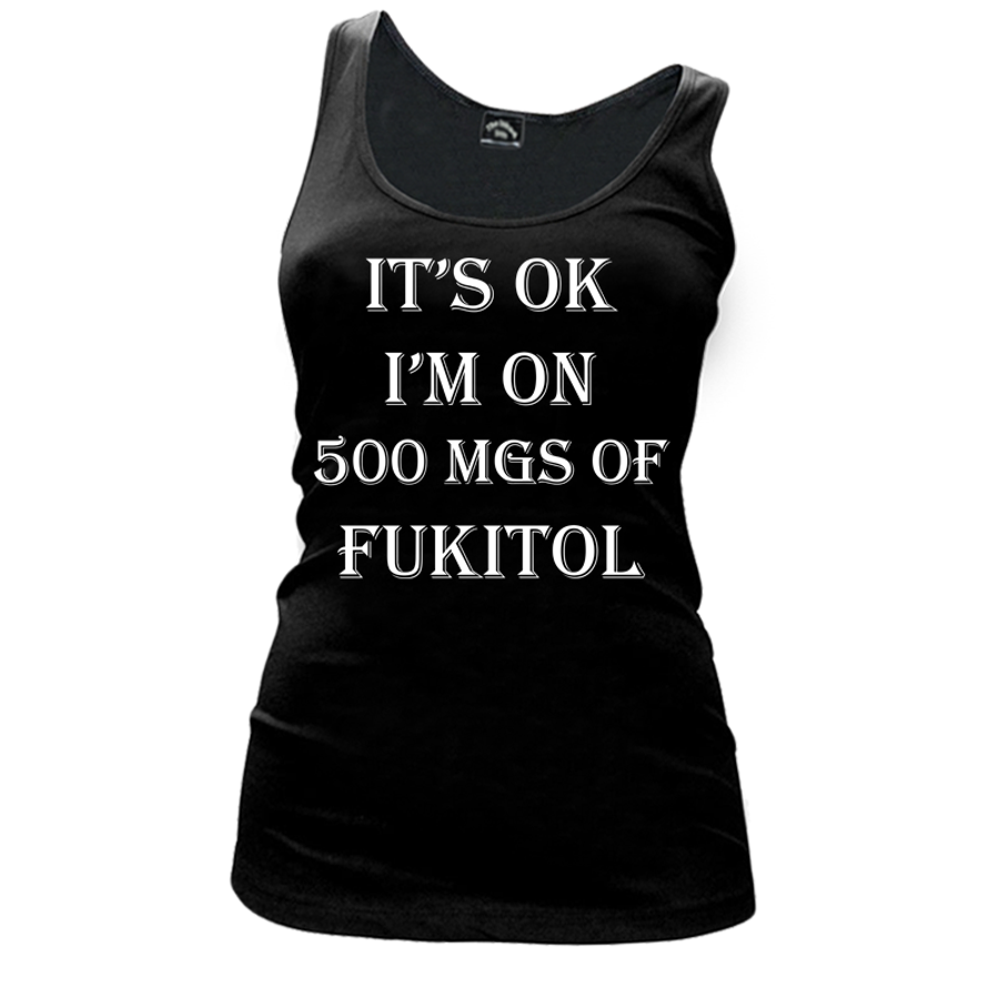Women'S It'S Ok I'M On 500 Mgs Of Fukitol - Tank Top