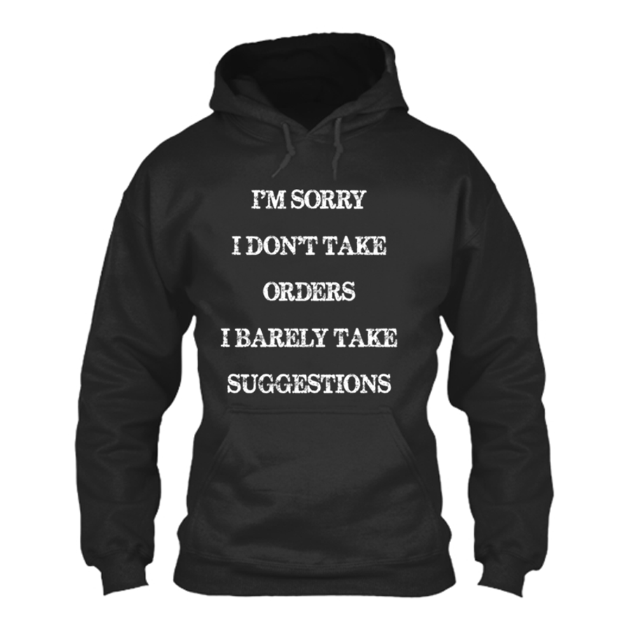 Women'S I'M Sorry I Don'T Take Orders I Barely Take Suggestions - Hoodie