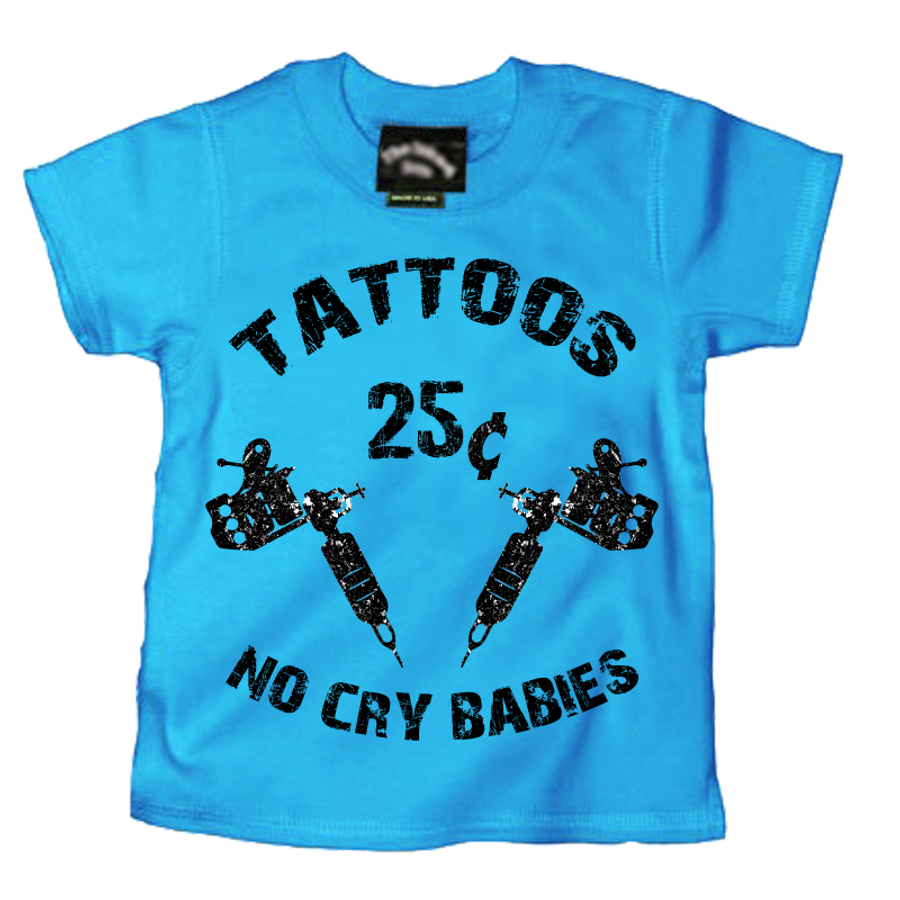 Kids Tattoos 25¢ No Cry Babies - Tshirt