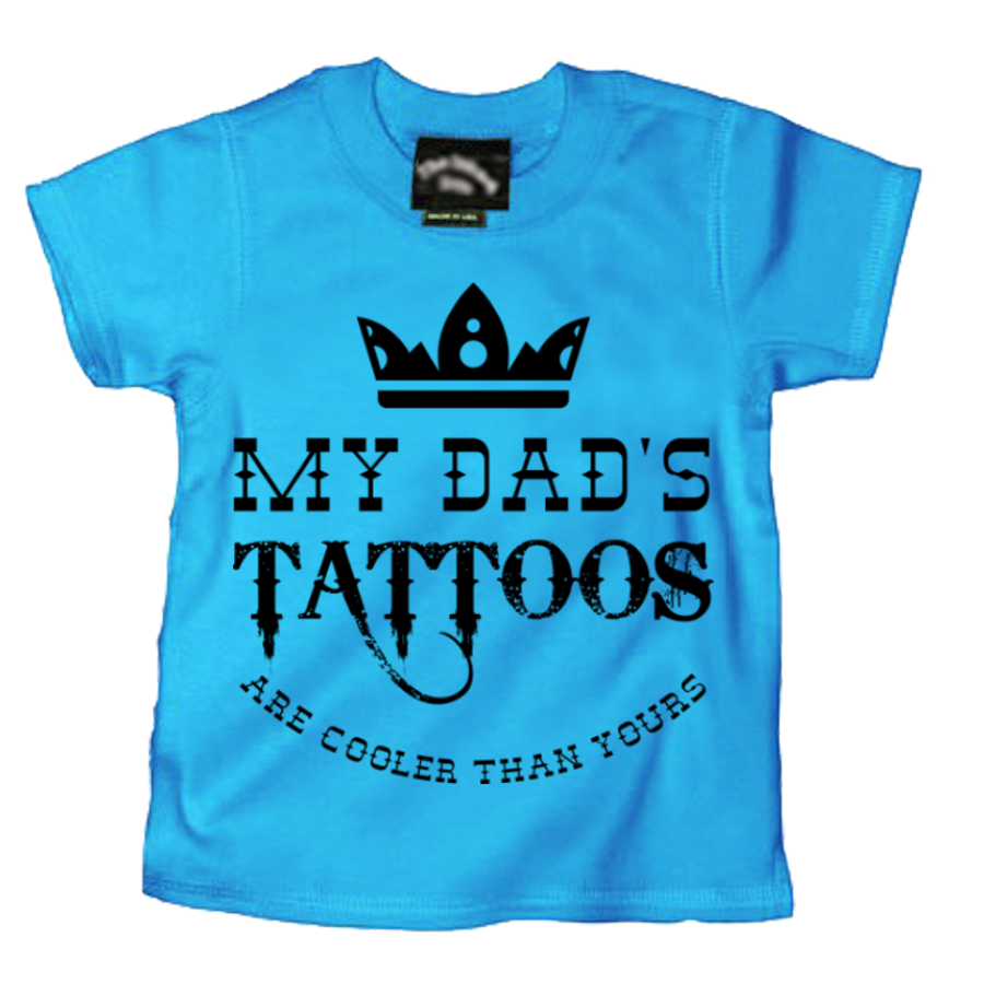 Kids My Dad'S Tattoos Are Cooler Than Yours - Tshirt