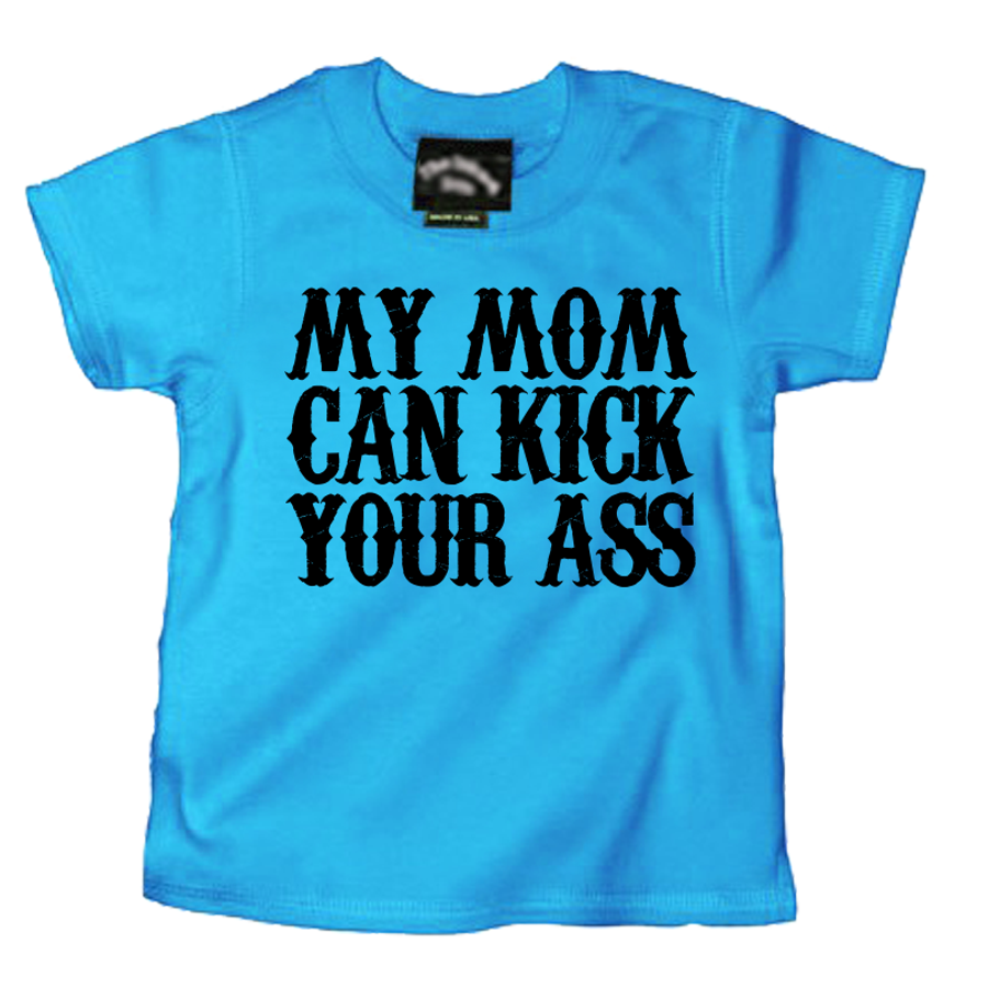 Kids My Mom Can Kick Your Ass - Tshirt