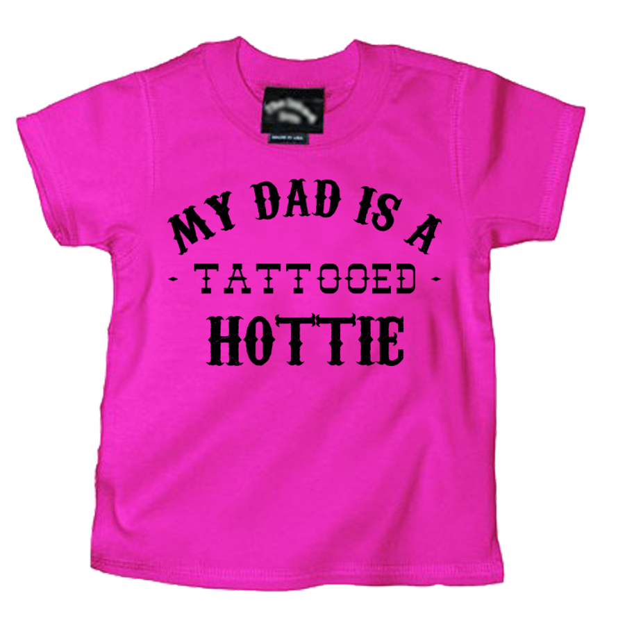 Kids My Dad Is A Tattooed Hottie - Tshirt