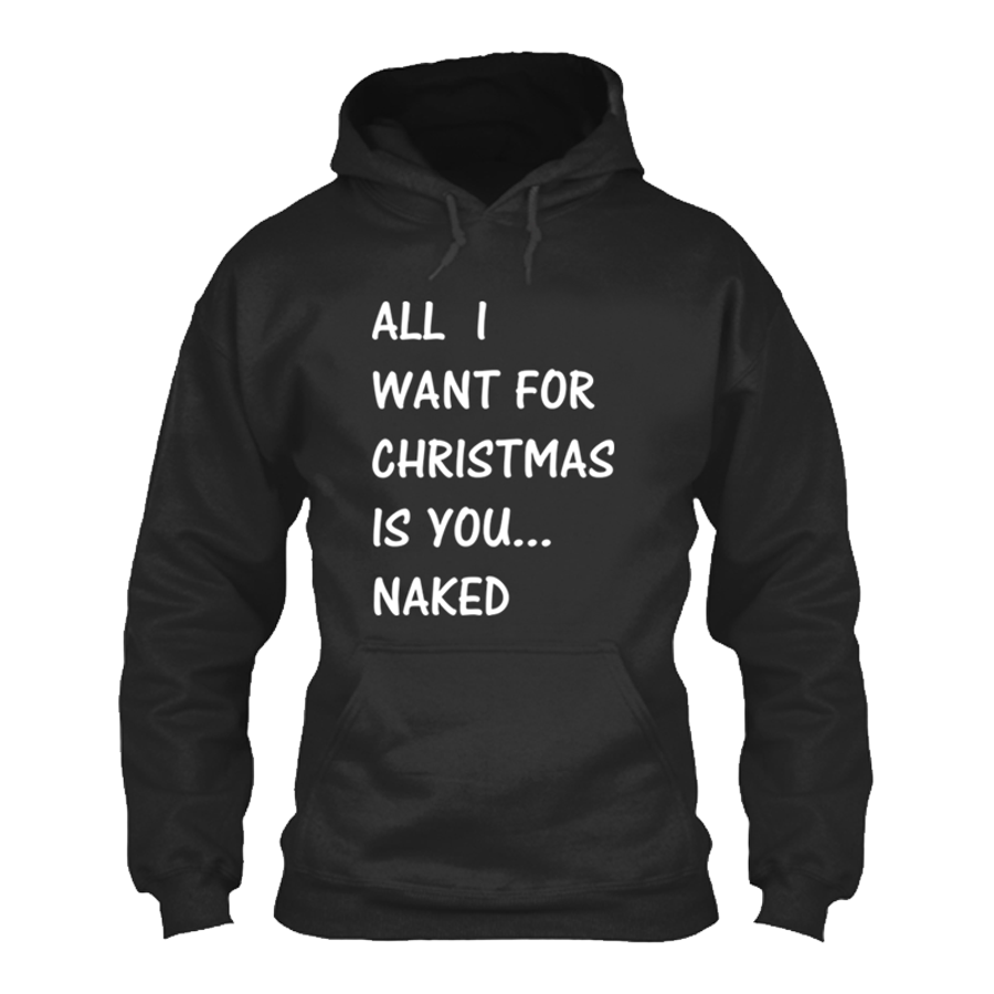 All I Want For Christmas Is You Original.Men S All I Want For Christmas Is You Naked Hoodie