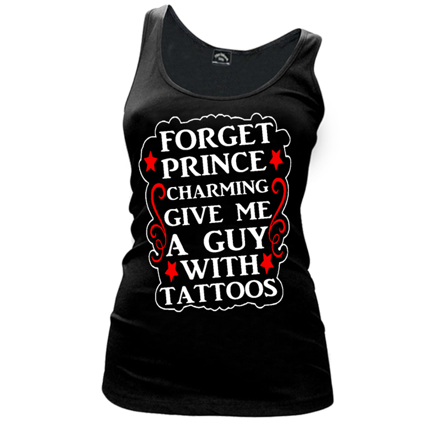 Women'S Forget Prince Charming Give Me A Guy With Tattoos - Tank Top
