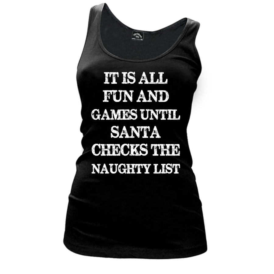 Women'S It Is All Fun And Games Until Santa Checks The Naughty List - Tank Top
