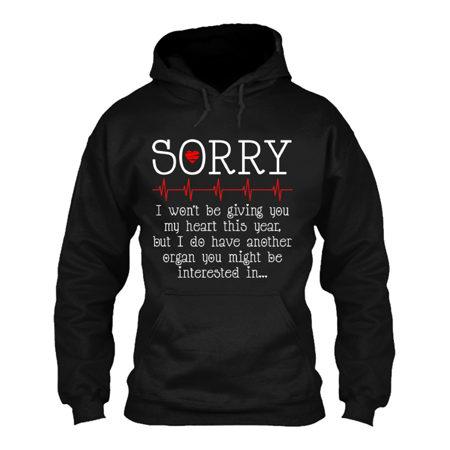 Men'S Sorry I Won'T Be Giving You My Heart This Year, But I Do Have Another Organ You Might Be Interested In - Hoodie