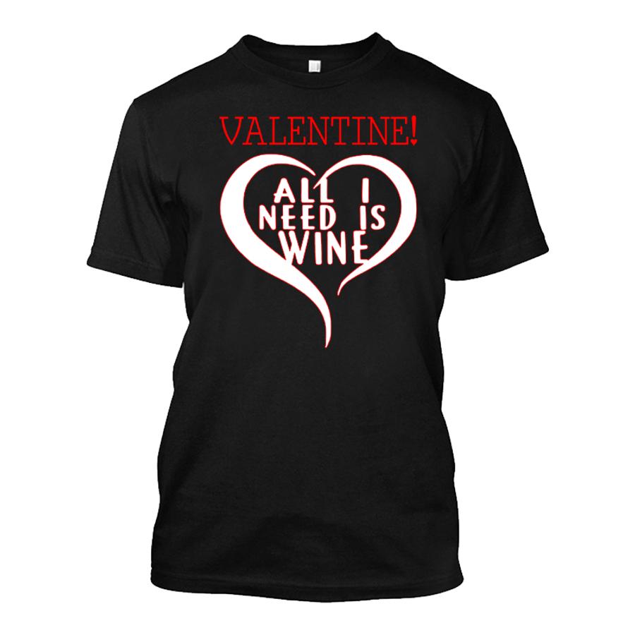 Men'S Valentine! All I Need Is Wine! - Tshirt