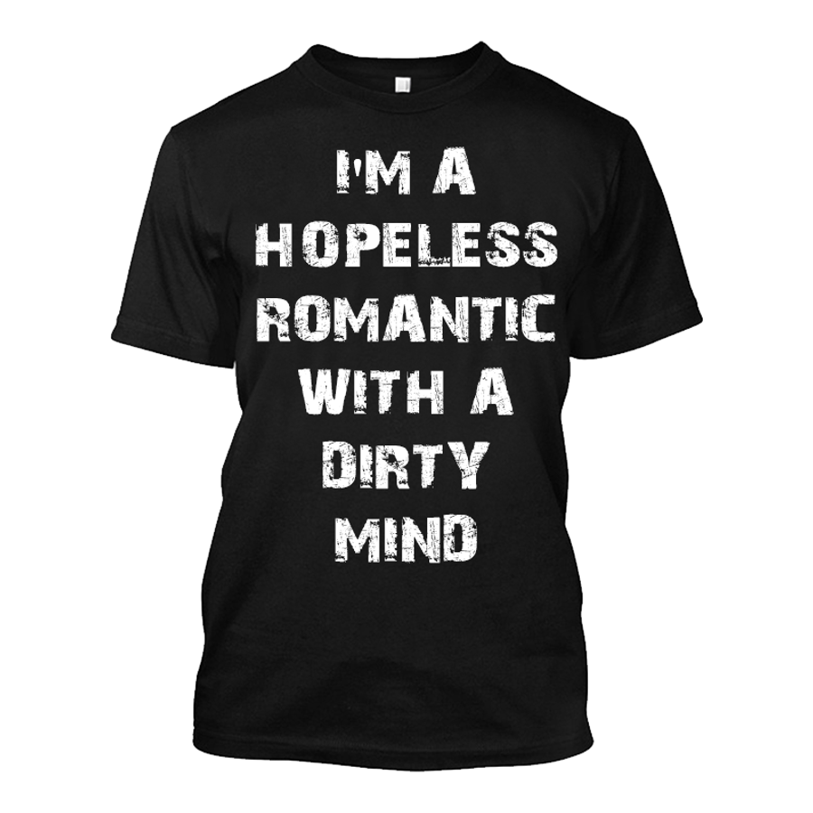Men'S I'M A Hopeless Romantic With A Dirty Mind - Tshirt