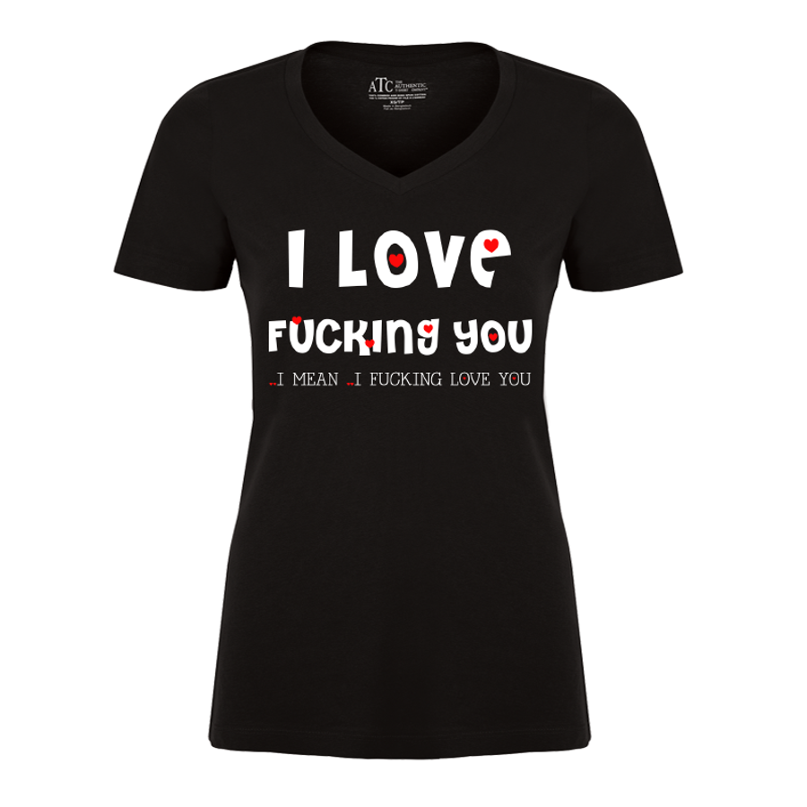 Women'S I Love Fucking You ..I Mean ..I Fucking Love You - Tshirt