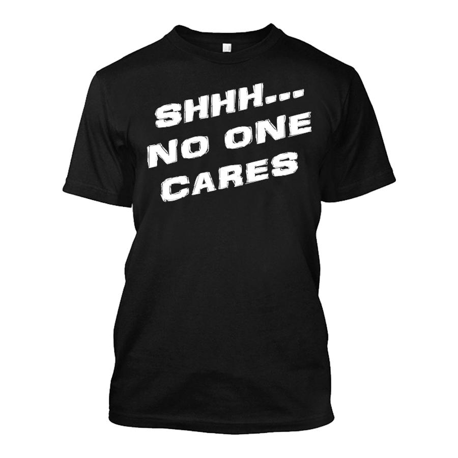 Men's SHHH NO ONE CARES - Tshirt
