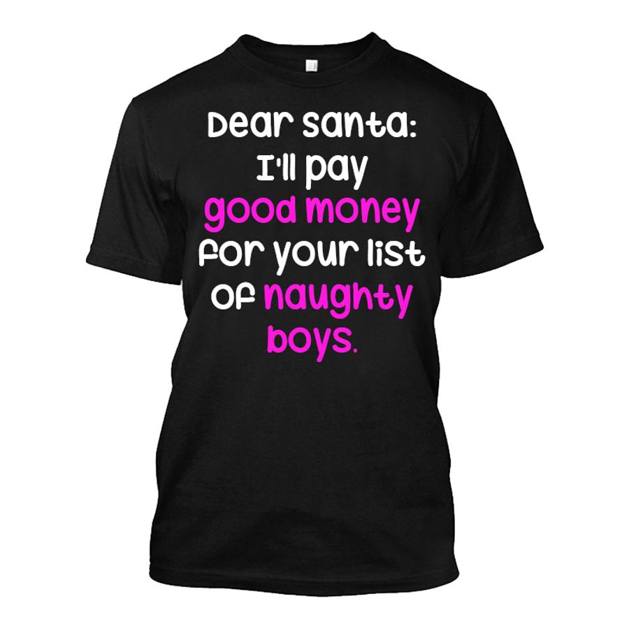 Men'S Dear Santa: I'Ll Pay Good Money For Your List Of Naughty Boys- Tshirt