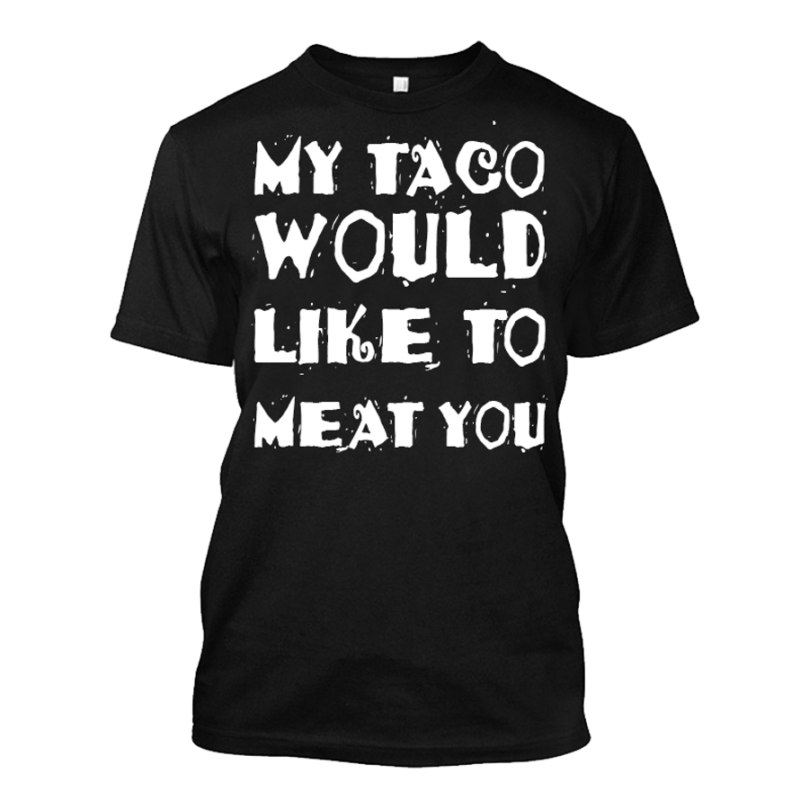 Men'S My Taco Would Like To Meat You - Tshirt