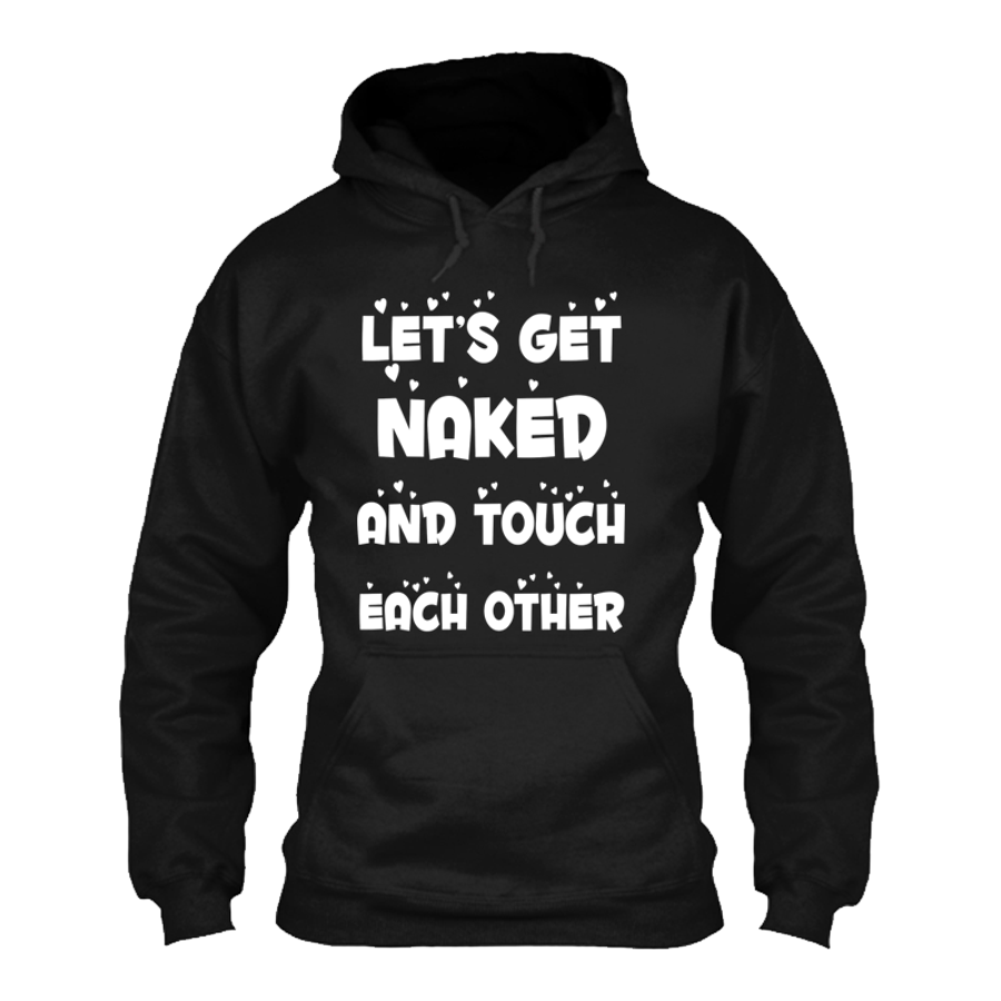 Men'S Let's Get Naked And Touch Each Other - Hoodie