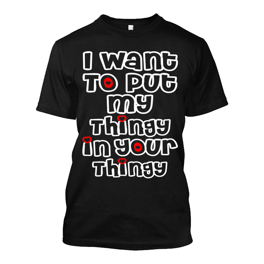 Men'S I Want To Put My Thingy In Your Thingy - Tshirt