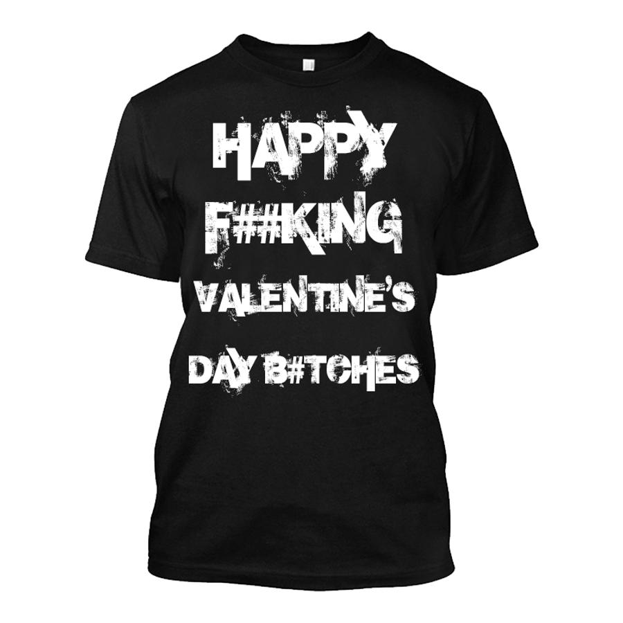 Men'S Happy Fucking Valentine's Day Bitches (Censored) - Tshirt