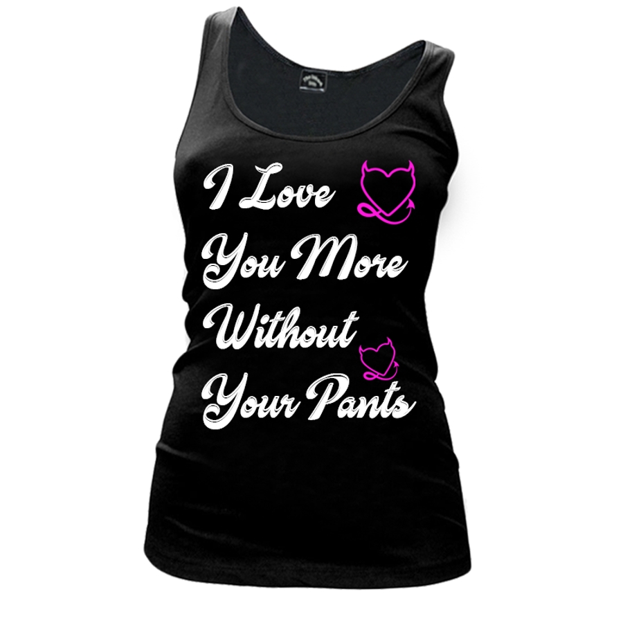 Women'S I Love  You More  Without  Your Pants - Tank Top