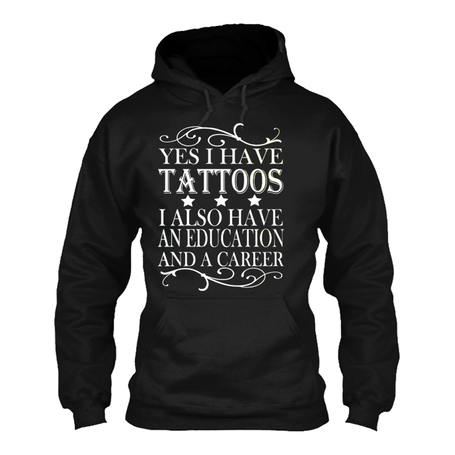 Women'S Yes I Have Tattoos I Also Have An Education And A Career - Hoodie