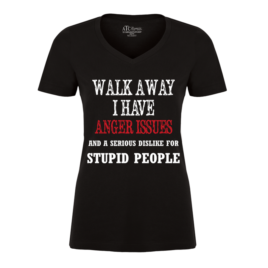 Women's Walk Away I Have Anger Issues And A Serious Dislike For Stupid People - Tshirt1