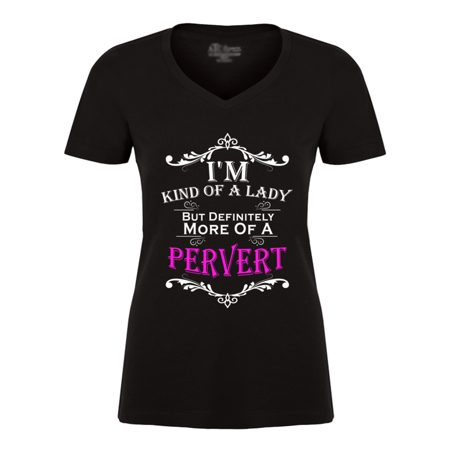 Women'S I'M Kind Of A Lady But Definitely More Of A Pervert - Tshirt
