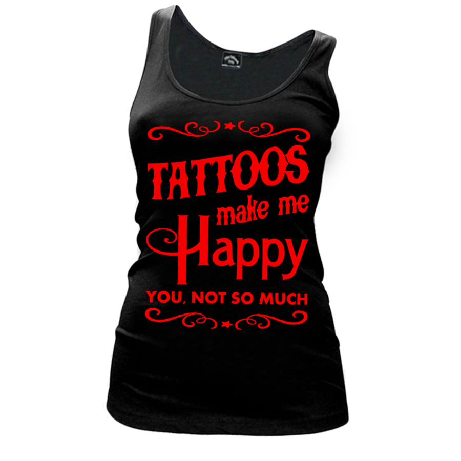 Women'S Tattoos Make Me Happy You Not So Much - Tank Top