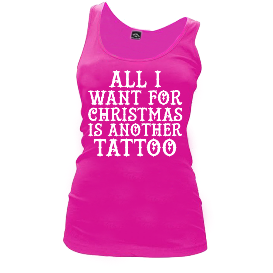 Women'S All I  Want For  Christmas  Is Another  Tattoo - Tank Top