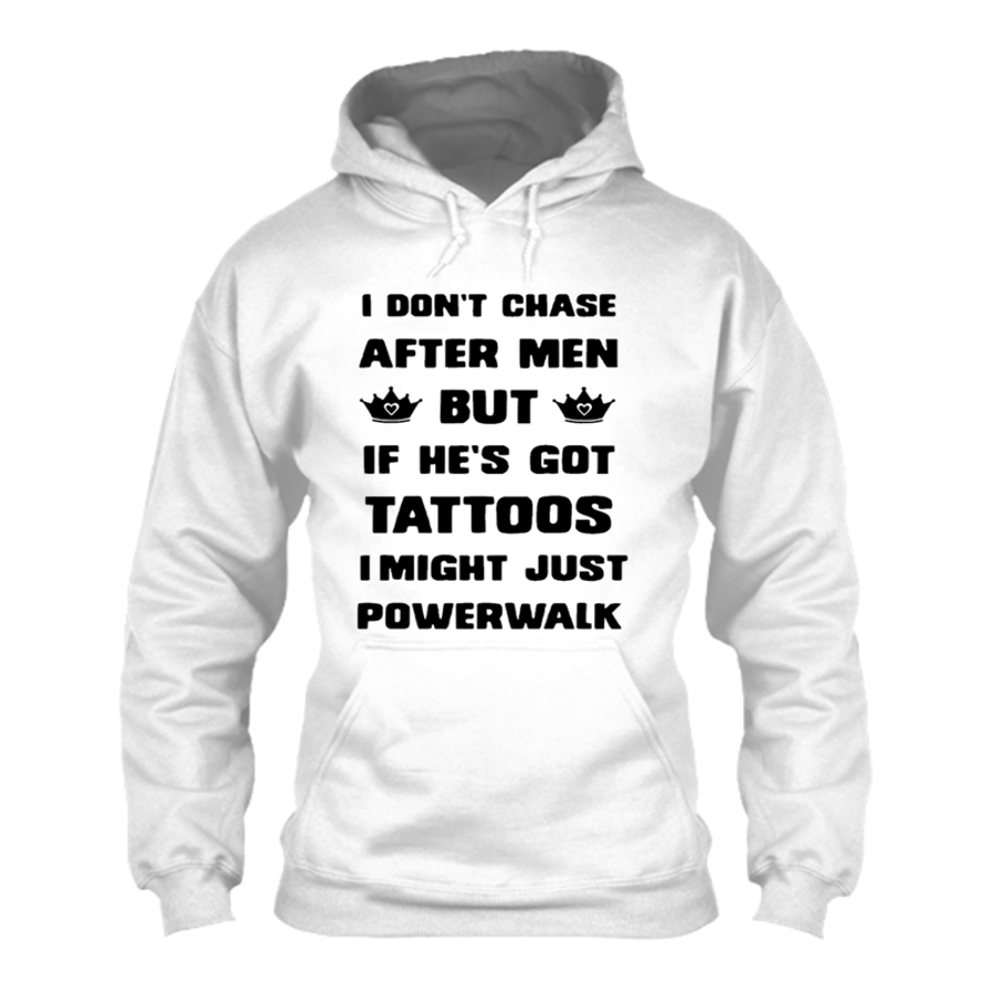 Women'S I Don'T Chase After Men But If He'S Got Tattoos I Might Just Powerwalk - Hoodie