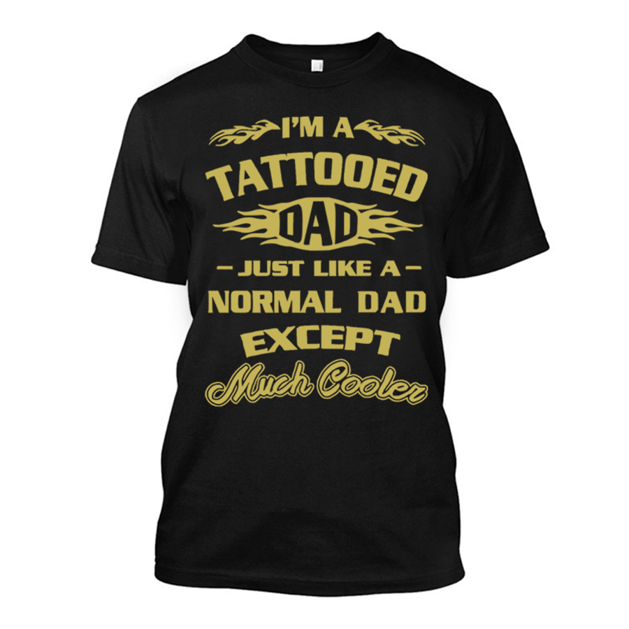 Men'S I'M A Tattooed Dad Just Like A Normal Dad Except Much Cooler - Tshirt