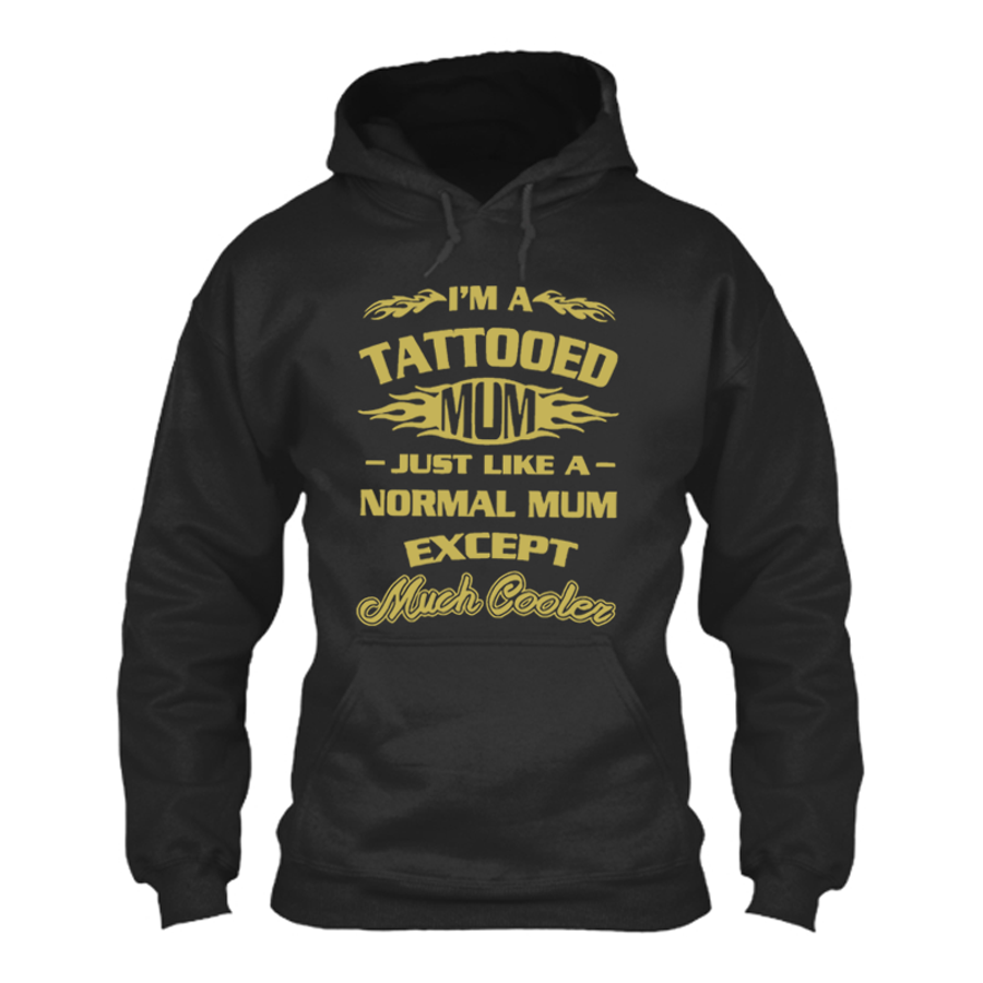 Women'S I'M A Tattooed Mum Just Like A Normal Mum Except Much Cooler - Hoodie