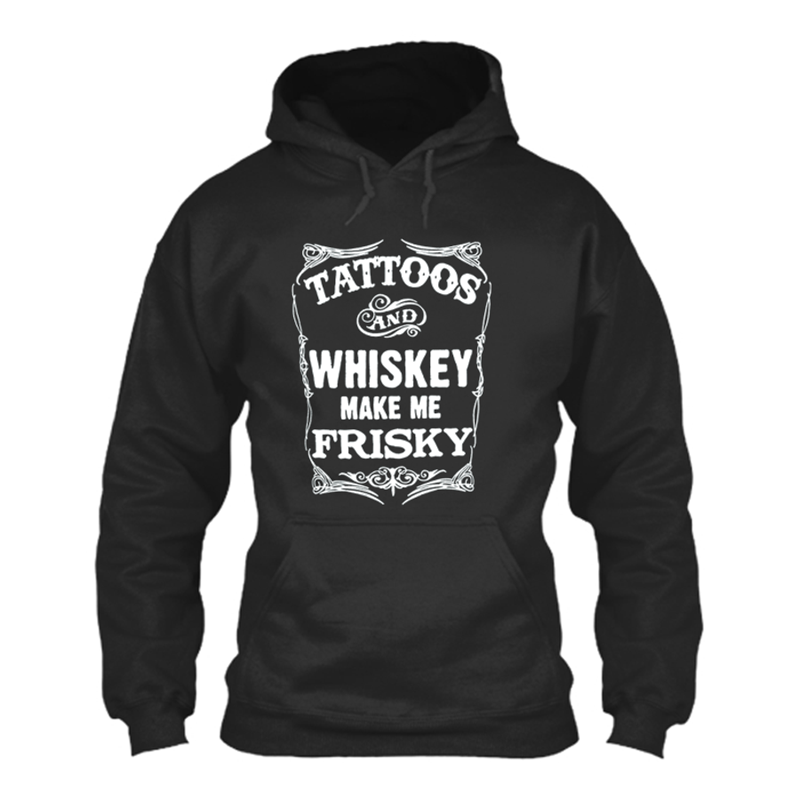 Women'S Tattoos And Whiskey Make Me Frisky - Hoodie