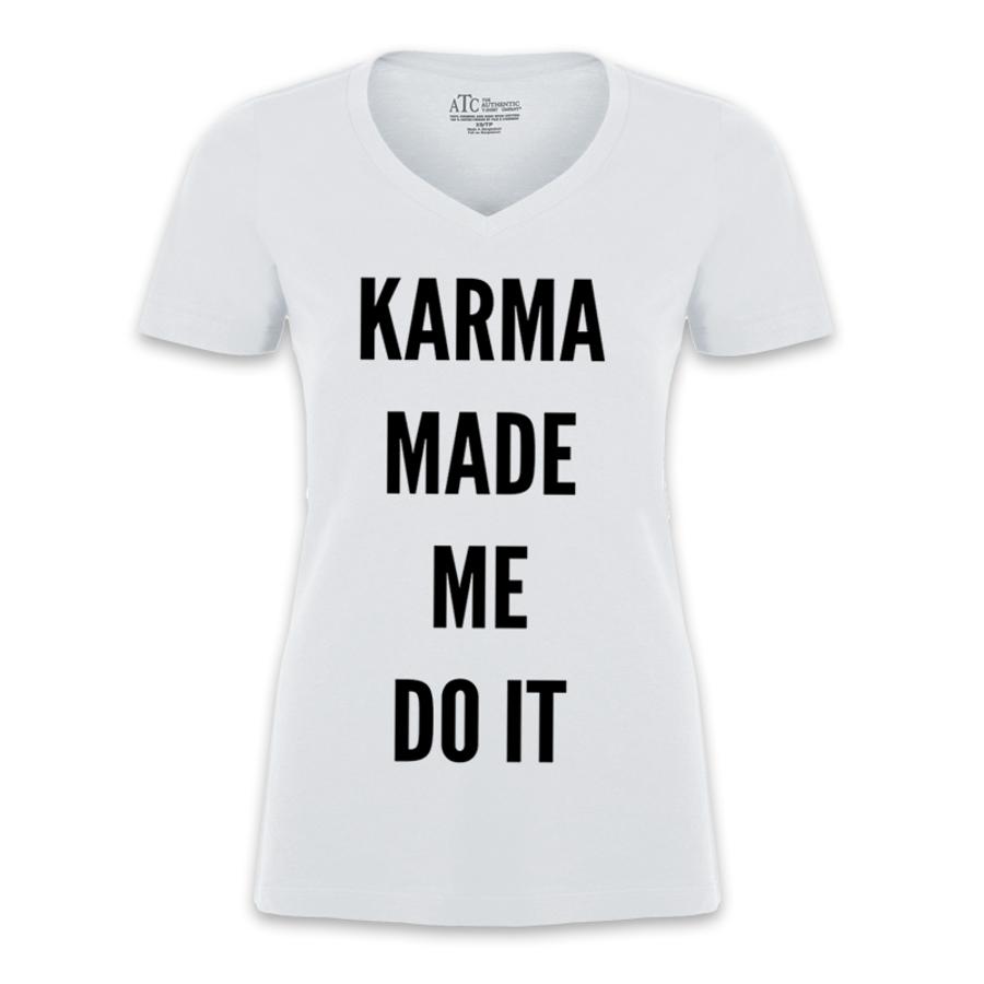Women's Karma Made Me Do It - Tshirt