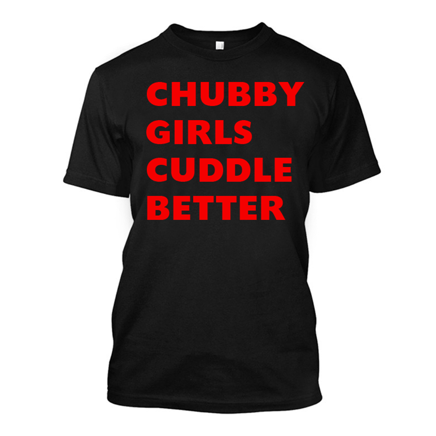 Men'S Chubby  Girls  Cuddle  Better - Tshirt