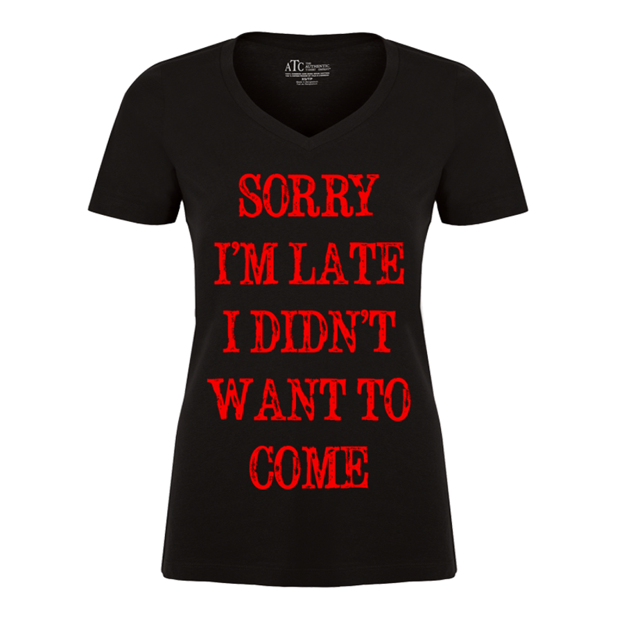Women'S Sorry  I'M Late  I Didn'T  Want To  Come - Tshirt