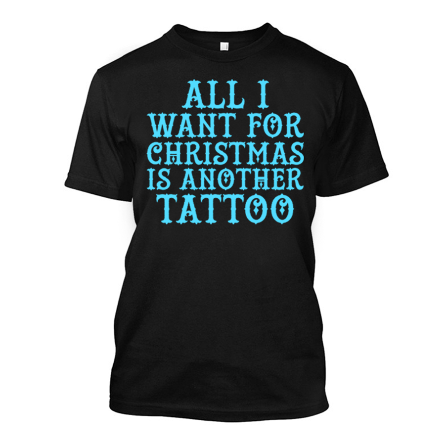 Men'S All I Want For Christmas Is Another Tattoo - Tshirt