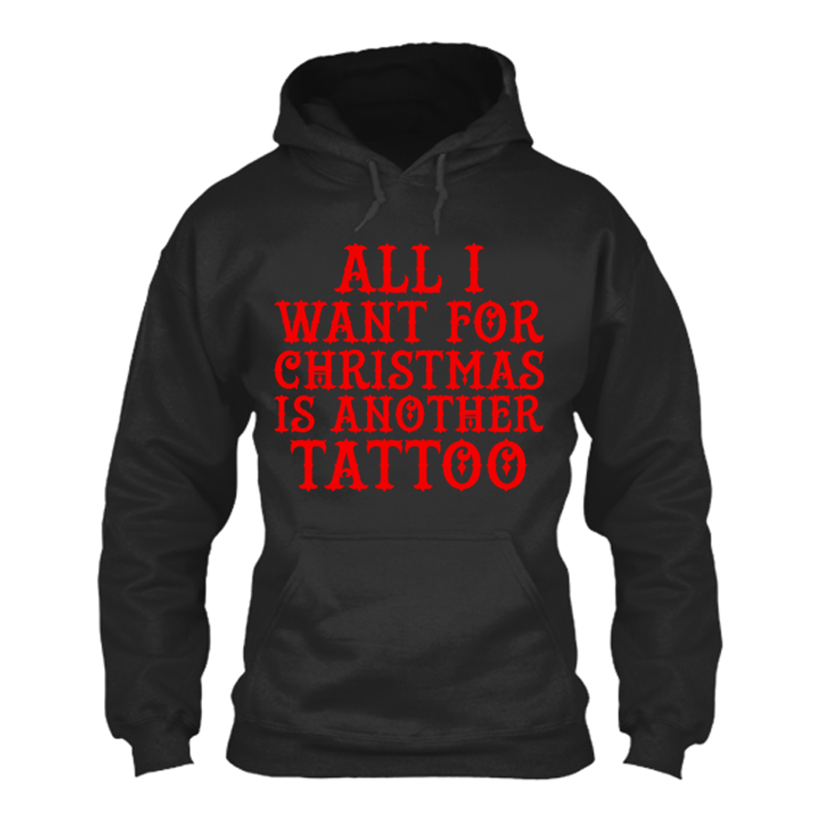 Men'S All I Want For Christmas Is Another Tattoo - Hoodie