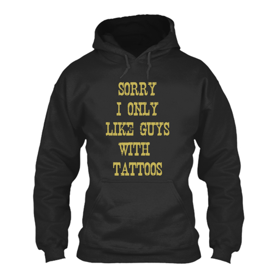 Women'S Sorry I Only Like Guys With Tattoos - Hoodie