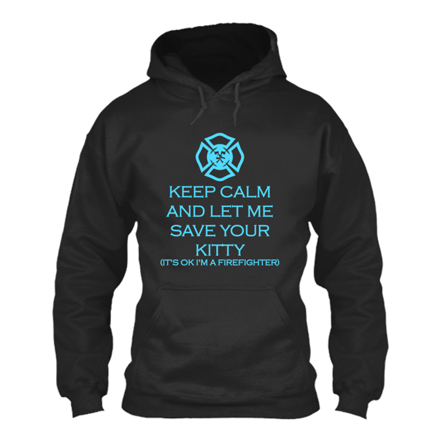 Men'S Keep Calm And Let Me Save Your Kitty It'S Ok I'M A Firefighter - Hoodie