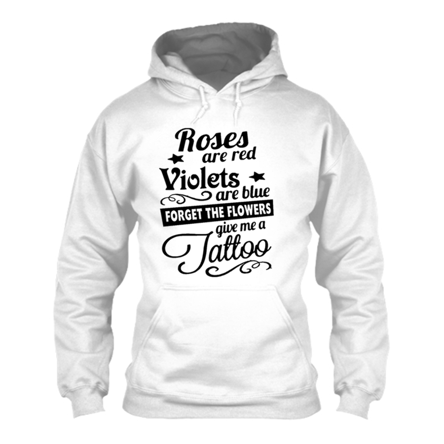 Men'S Roses Are Red Violets Are Blue Forget The Flowers Give Me A Tattoo - Hoodie