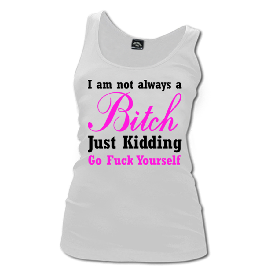 Women'S I'M Not Always A Bitch Just Kidding Go Fuck Yourself - Tank Top