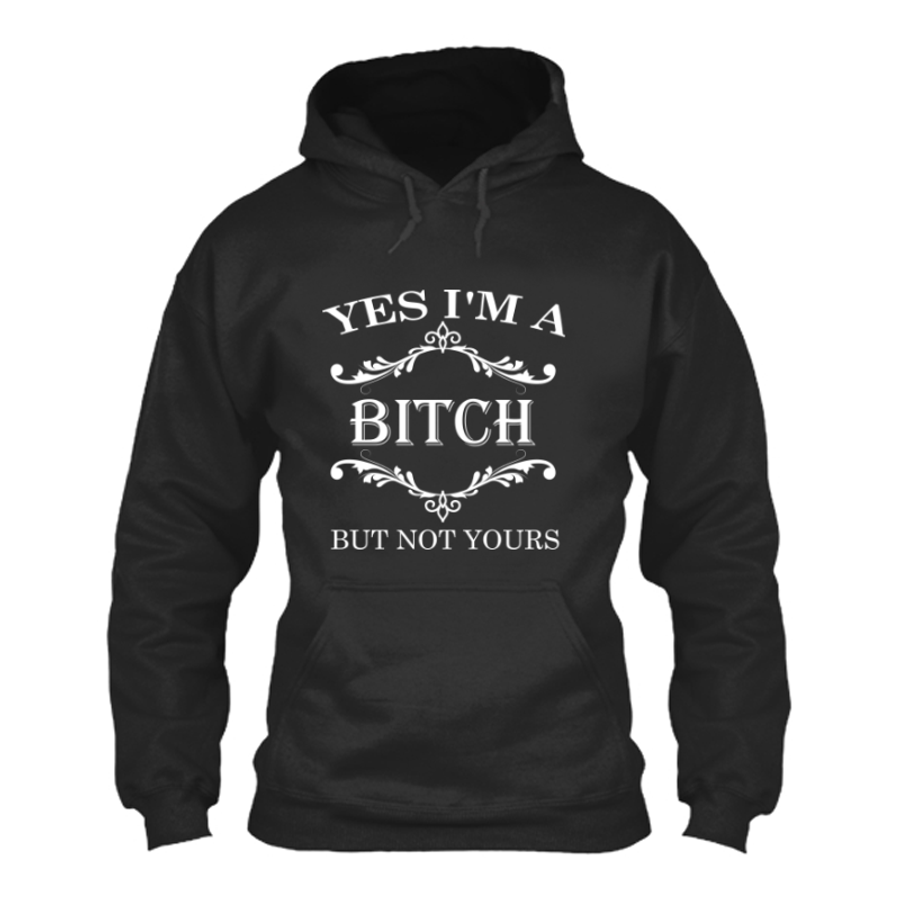 Women'S Yes I'M A Bitch But Not Yours - Hoodie