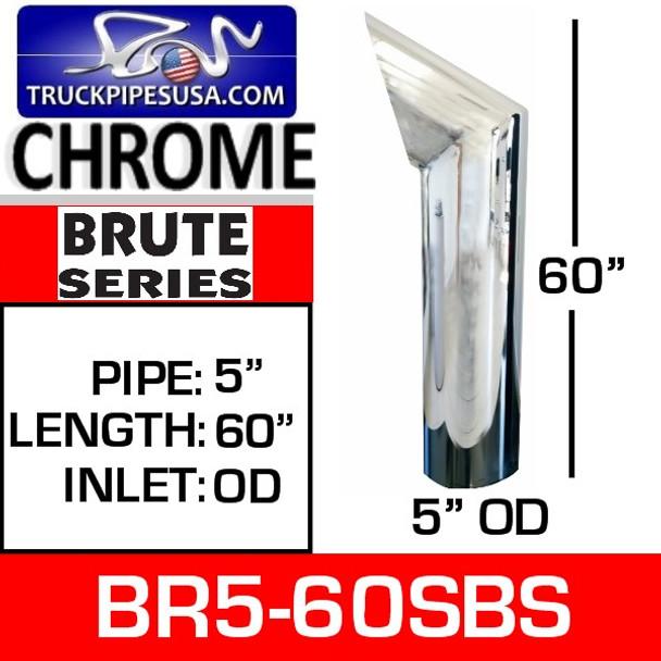 "BR5-60SBS 5"" x 60"" Brute Chrome Exhaust Tip OD Bottom"