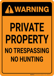 Warning: Private Property No Trespassing No Hunting Portrait  - Wall Sign