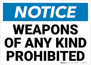 Notice:  Weapons Of Any Kind Prohibited Landscape - Wall Sign