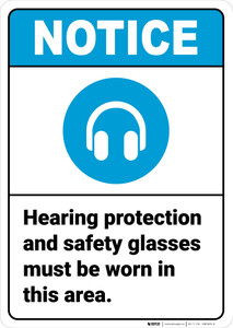 Notice: Hearing Protection Safety Glasses Must Be Worn Hearing Protection Icon Portrait ANSI - Wall Sign