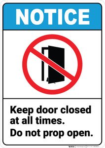 Notice: Keep Door Closed At All Times Do Not Prop Open with Prohibition Icon Portrait ANSI - Wall Sign